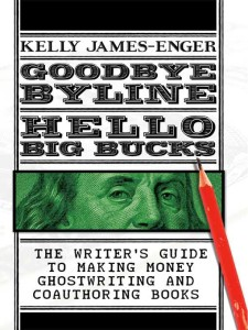 Goodbye Byline, Hello Big Bucks by Kelly James Enger