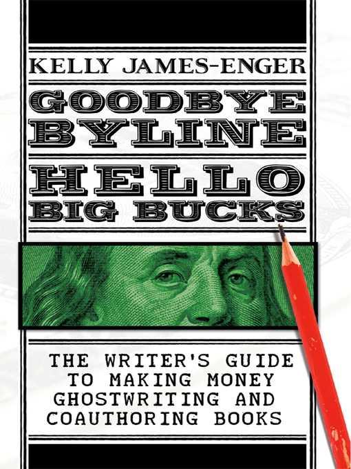 Goodbye Byline, Hello Big Bucks by Kelly James Enger