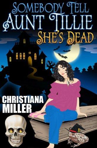 Somebody Tell Aunt Tillie She's Dead by Christiana Miller