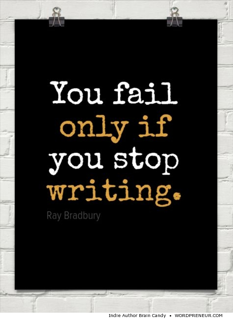 "Ray Bradbury quote - ""You fail only if you stop writing."""