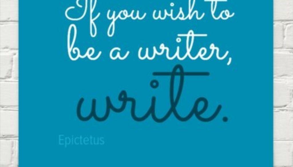 If yo wish to be a writer ...
