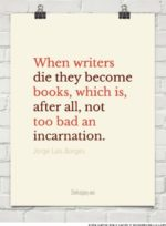 When Writers Die quote by Jorge Luis Borges
