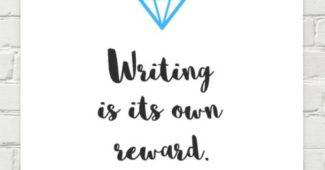 Writer Motivation: Writing is its own reward.