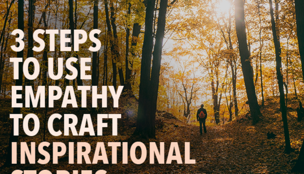 3-Steps-to-Use-Empathy-to-Craft-Inspirational-Stories[1]
