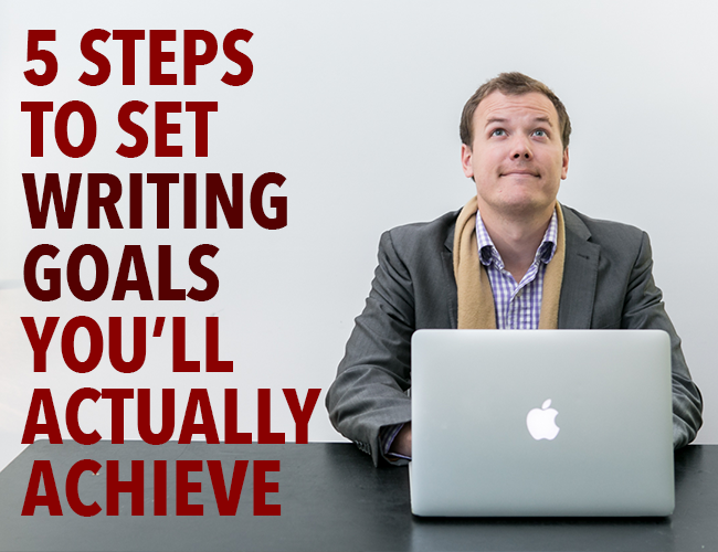 5-Steps-to-Set-Writing-Goals-Youll-Actually-Achieve[1]