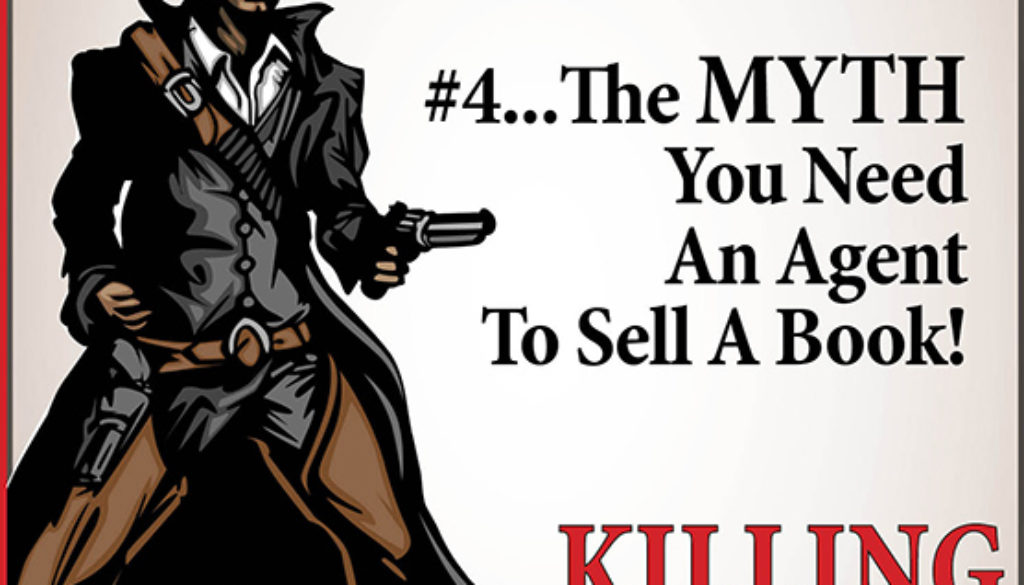 Killing the Top Ten Sacred Cows of Publishing: #4… You Need an Agent to Sell a Book
