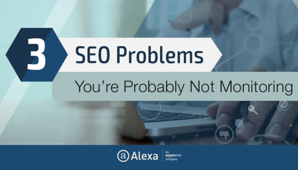 3 SEO Problems You're Probably Not Monitoring