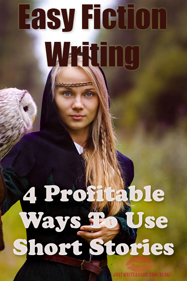 Easy Fiction Writing: 4 Profitable Ways To Use Short Stories