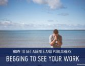 How to Get Agents and Publishers Begging to See Your Work   WTD