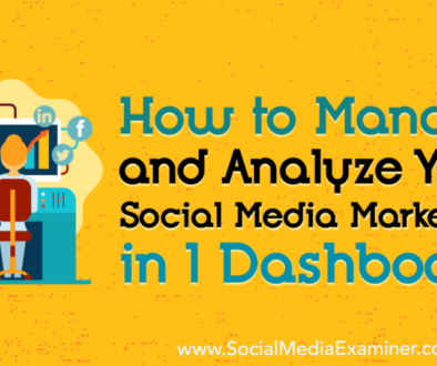 How to Manage and Analyze Your Social Media Marketing in 1 Dashboard : Social Media Examiner