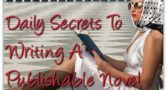 NaNoWriMo Author: Daily Secrets To Writing A Publishable Novel
