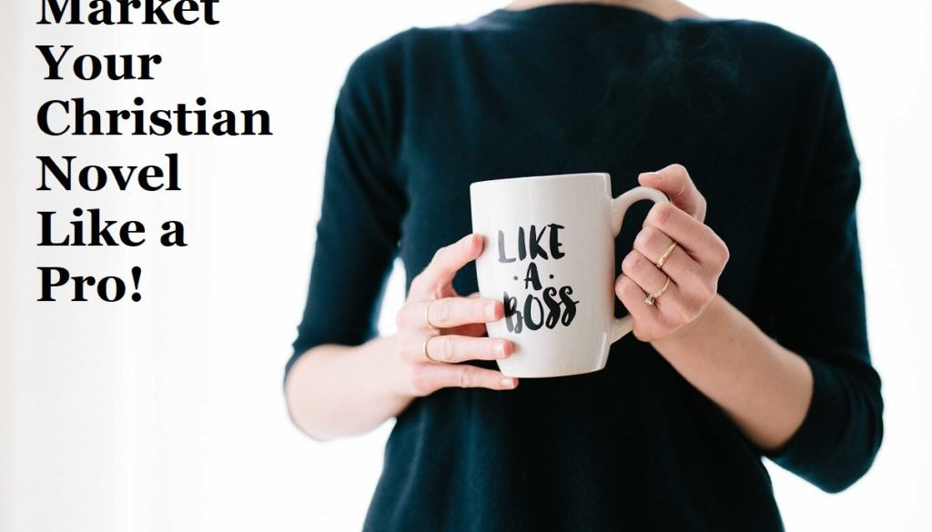 Market Your Christian Novel Like a Pro   Marketing Christian Books
