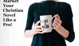 Market Your Christian Novel Like a Pro | Marketing Christian Books