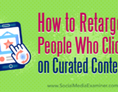 How to Retarget People Who Click on Curated Content : Social Media Examiner