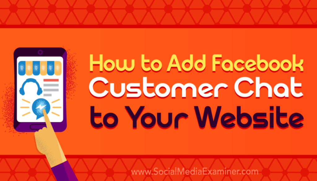 How to Add Facebook Customer Chat to Your Website : Social Media Examiner