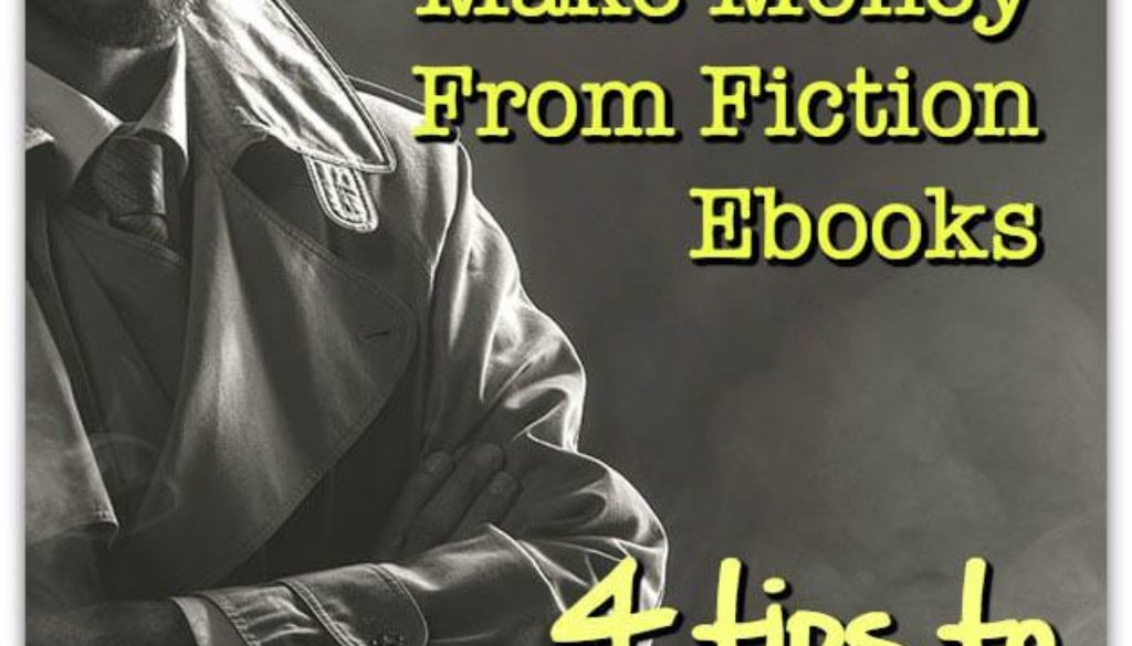 When You Positively Must Make Money From Fiction Ebooks