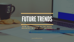 Book Industry Trends: How to Succeed in 2018 (and Beyond)
