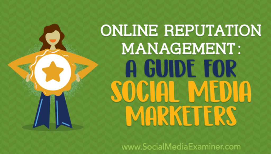 Online Reputation Management: A Guide for Social Media Marketers : Social Media Examiner