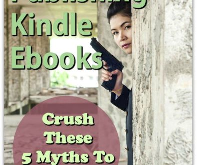 Self-Publishing Kindle Ebooks: Crush These 5 Myths To Succeed