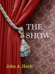 The Show by John A. Heldt