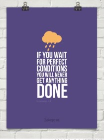 Waiting for Perfect Conditions Motivational Quote