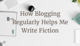 How Blogging Regularly Helps Me Write Fiction