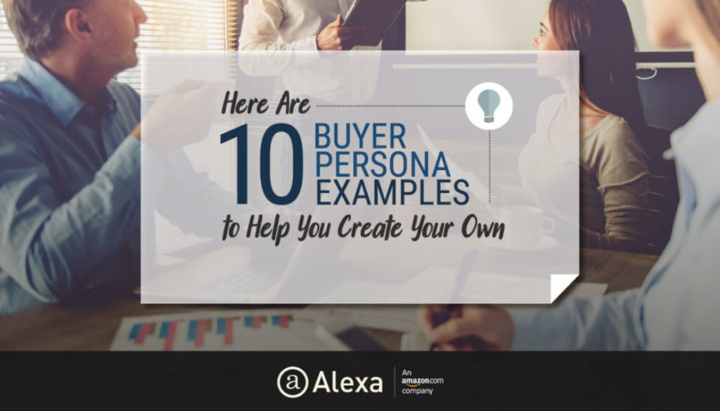 Here Are 10 Buyer Persona Examples to Help You Create Your Own – Alexa Blog