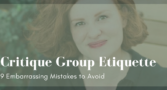 Critique Group Etiquette: 9 Mistakes That Make You Look Like an Amateur