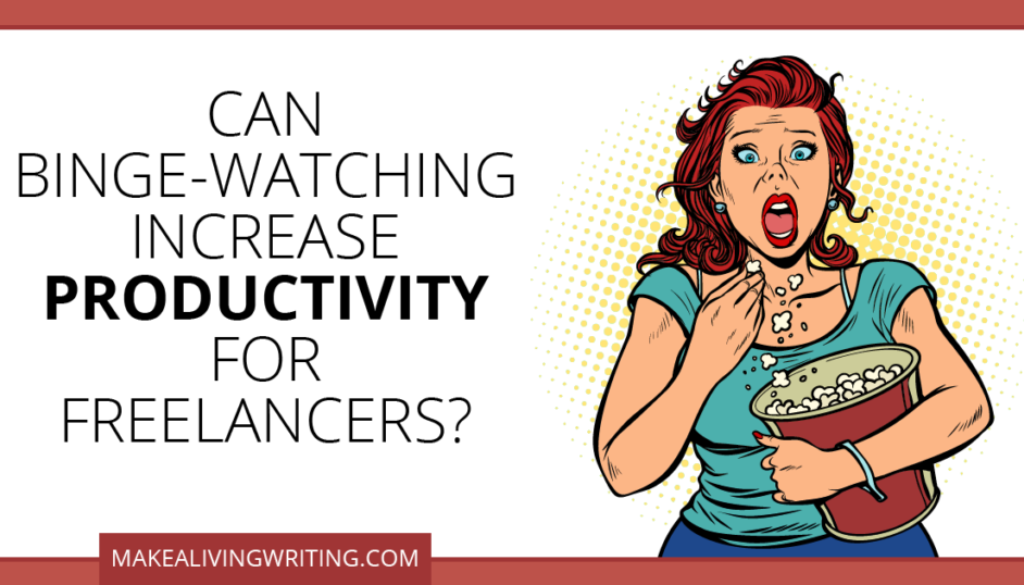 Productivity for Freelancers: Could Binge-Watching Help?
