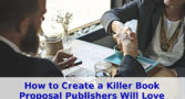 How to Create a Killer Book Proposal Publishers Will Love | WTD