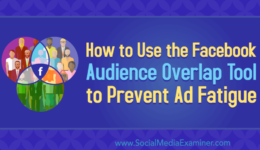 How to Use the Facebook Audience Overlap Tool to Prevent Ad Fatigue : Social Media Examiner