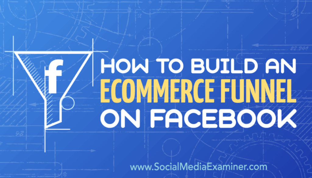 How to Build an eCommerce Funnel on Facebook : Social Media Examiner