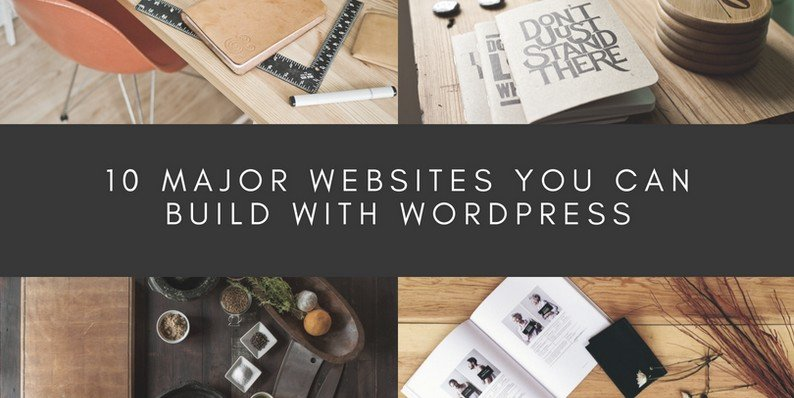 10 Major Websites You Can Build With WordPress