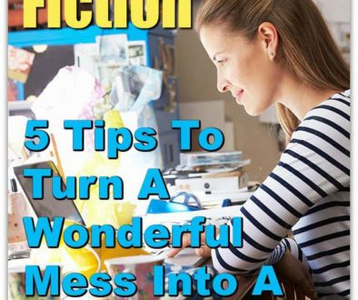 Bestselling Fiction: 5 Tips To Turn A Wonderful Mess Into A Novel