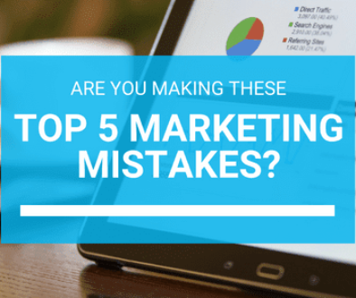 Bootstrap Business: Are You Making These Top 5 Marketing Mistakes?
