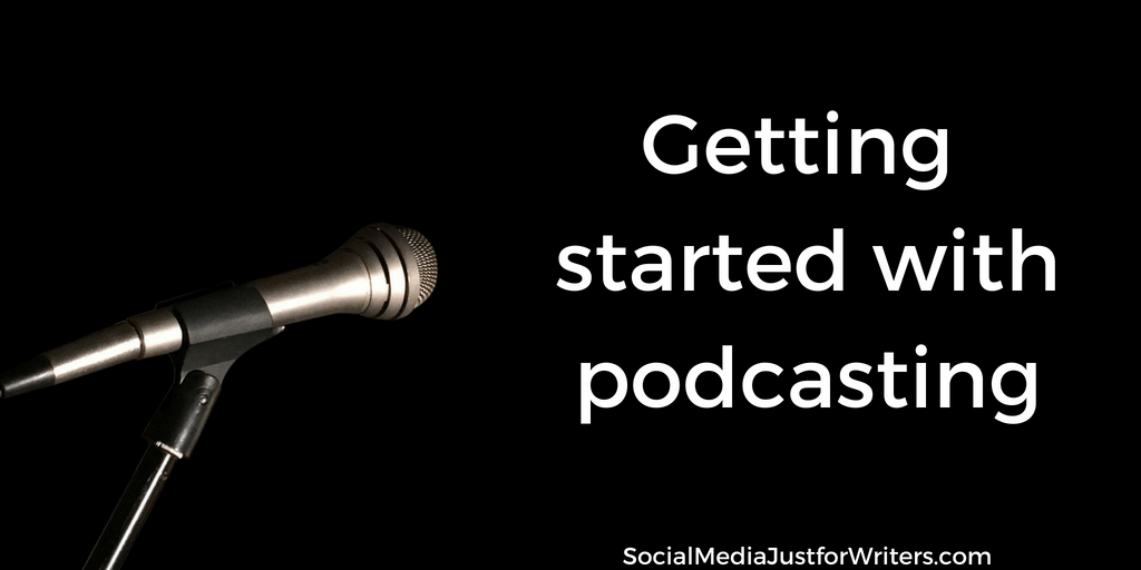 Author Podcasting: 10 Tips You Need – Social Media Just for Writers