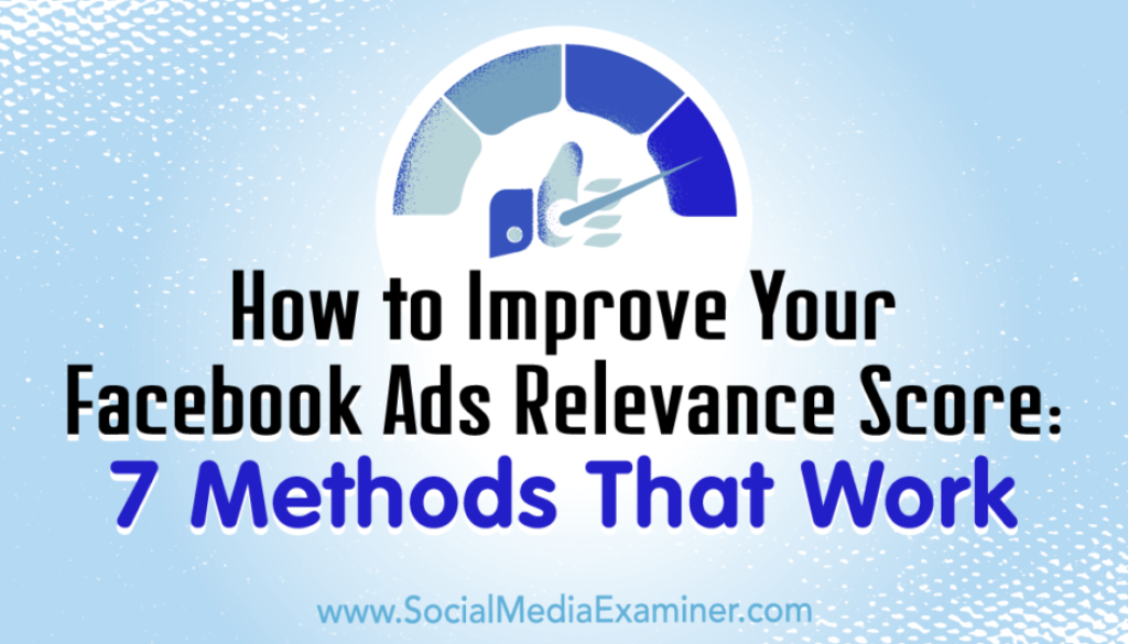 How to Improve Your Facebook Ads Relevance Score: 7 Methods That Work : Social Media Examiner