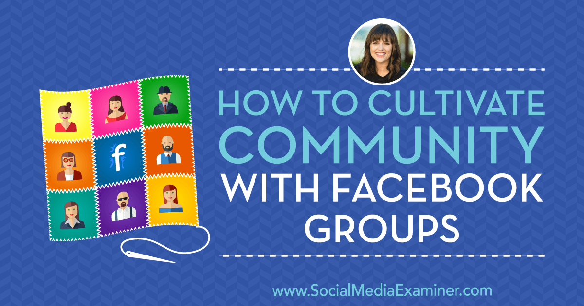 How to Cultivate Community With Facebook Groups : Social Media Examiner